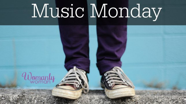 Music Monday - WomanlyWoman.com