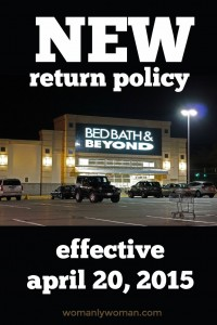 Bed Bath & Beyond has a NEW return policy effective April 20, 2015 -- Liz from WomanlyWoman.com was formerly a customer service employee and shares her thoughts from an insider perspective - PLEASE SHARE!